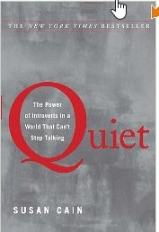 Quiet: the power of introverts in a world that can't stop talking. Susan Cain.